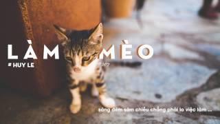 Làm Mèo - Huy Lê ( Lyrics Video by Tổ Gió )