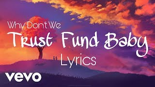 Trust Fund Baby Lyrics - Why Don't We (Official Lyrics / Lyric Video)