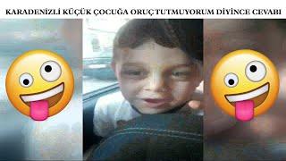 Karadenizli Küçük Çocuğa Oruç Tutmuyorum Diyince Cevabı / Vuuu Gavur