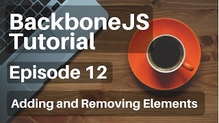 Backbone.js Tutorial - 12 - (Collections) Adding and Removing Elements