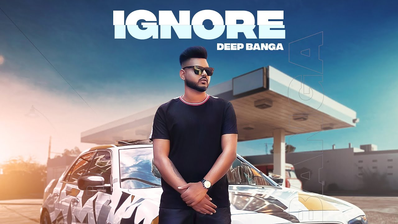 IGNORE (Full Video) Deep Banga I Latest Punjabi Songs 2020