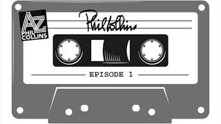 Phil Collins - The A – Z of Phil Collins Podcast (Episode 1)