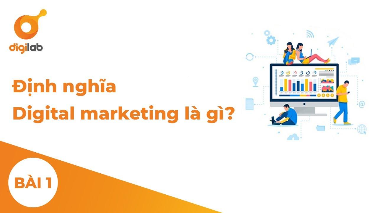 Module 1 – Lesson 1 – Định nghĩa Digital marketing là gì?