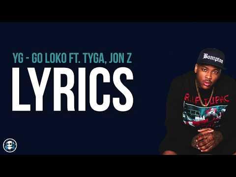 YG - Go Loko ft. Tyga, Jon Z (Official Lyrics)