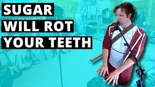 Sugar will rot your teeth, and give you gross disease (360 Music Video)