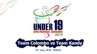 Team Colombo vs Team Kandy - U19 Super Provincial 50 Over Tournament 2019