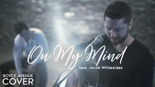 On My Mind - Ellie Goulding (Boyce Avenue feat. Jacob Whitesides cover) on Spotify and Apple