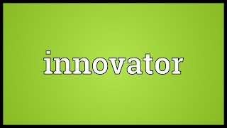 Innovator Meaning