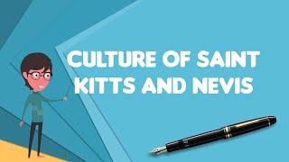 What is Culture of Saint Kitts and Nevis?, Explain Culture of Saint Kitts and Nevis