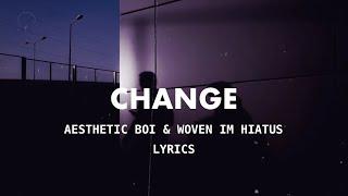 Aesthetic Boi & Woven In Hiatus - Change (Lyrics)