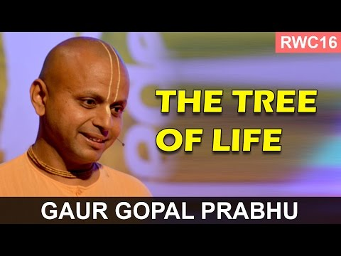 The Tree of Life - Gaur Gopal Prabhu at the RWC16