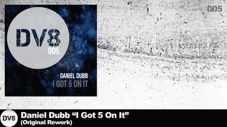 Daniel Dubb - I Got 5 On It (Original Rework) [DV8]