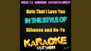 Hate That I Love You (In the Style of Rihanna and Ne-Yo) (Karaoke Version)