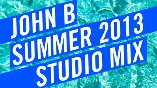 John B Podcast 101: Summer 2013 Studio mix