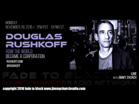 Ep. 563 FADE to BLACK Jimmy Church w/ Douglas Rushkoff : World as a Corp. : LIVE