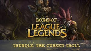 Lore of League of Legends [Special] Trundle, The Cursed Troll