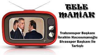 Trabzonspor Başkanı İbrahim Hacıosmanoğlu Sivasspor Başkanı İle Tartıştı