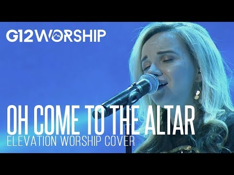 G12 Worship - Oh Come To The Altar (Cover)