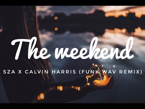 SZA x Calvin Harris - The Weekend (Funk Wav Remix )(Lyric/Lyrics video)