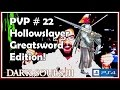 Dark Souls 3 PVP part 22 Hollowslayer Greatsword Edition! (PS4)