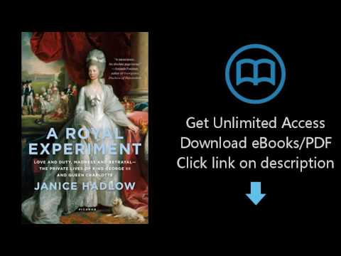 A Royal Experiment: Love and Duty, Madness and Betrayalthe Private Lives of King George III and Quee