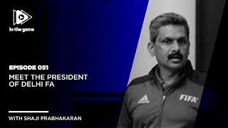 EP51: Meet the President of Delhi FA