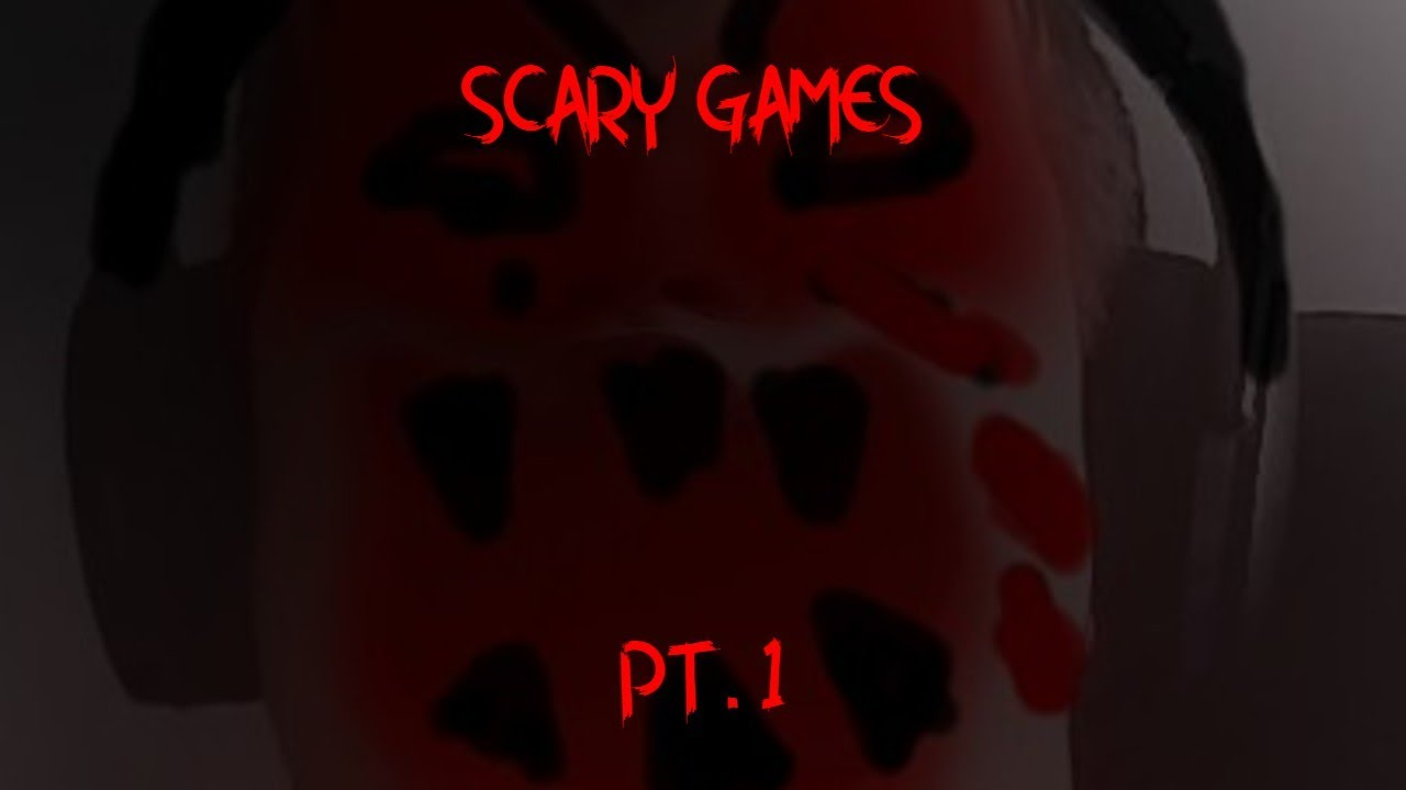 SCARY GAMES PART 1