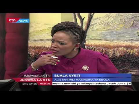 Jukwaa la KTN 11th May 2016 Nesi aliyehudumu Liberia kwa mwaka mmoja