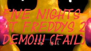 Five Nights At Freddys 2!! (DEMO FAIL) KILLED BY CHICA