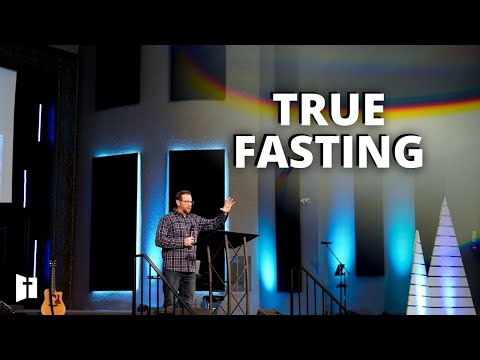 True Fasting | Pastor Matt Holcomb