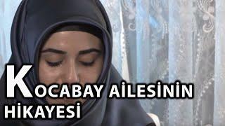 15 Temmuz Şehidi Ahmet Kocabay'ın Eşi ve Ailesi'nin Hikayesi