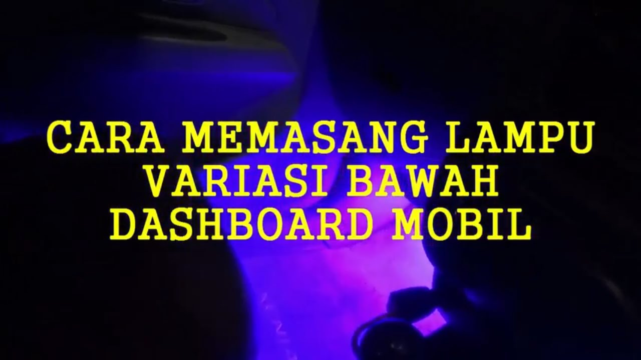 Cara Memasang Lampu Kolong Dashboard Mobil Automotif Youtube Dash Board