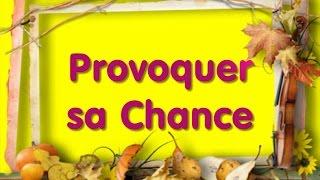 COMMENT PROVOQUER SA CHANCE (Série développement personnel)