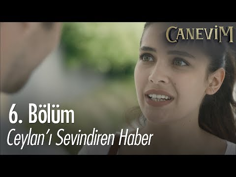 Ceylan'ı sevindiren haber - Canevim 6. Bölüm