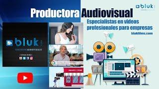 PRODUCTORA AUDIOVISUAL / ESPECIALISTAS EN VIDEOS PARA EMPRESAS / BLUK FILMS  2018