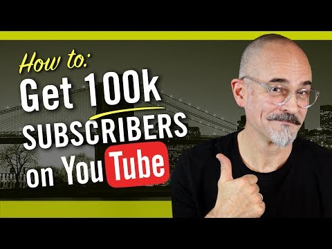 11 Steps to Getting 100k Subscribers On YouTube