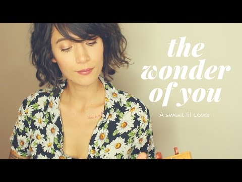 The Wonder of You (A Cover!)