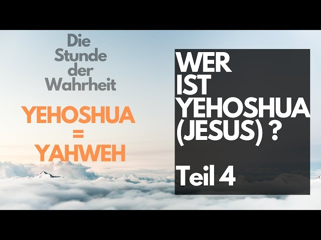 Wer ist Yehoshua (Jesus)? - Teil 4: YEHOSHUA ist YAHWEH