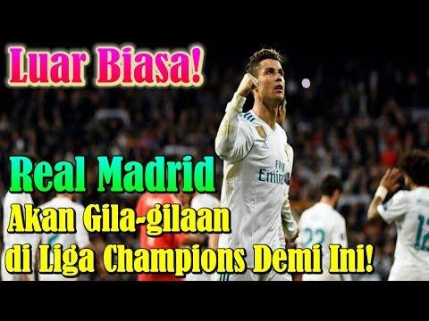 LUAR BIASA!!! Real Madrid Akan Gila-gilaan di Liga Champions Demi Ini!