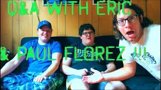 Q & A WITH PAUL FLOREZ & ERIC! (HOW LONG WILL PAUL LIVE/WHICH ONE OF US IS THE GAYEST & MORE!)