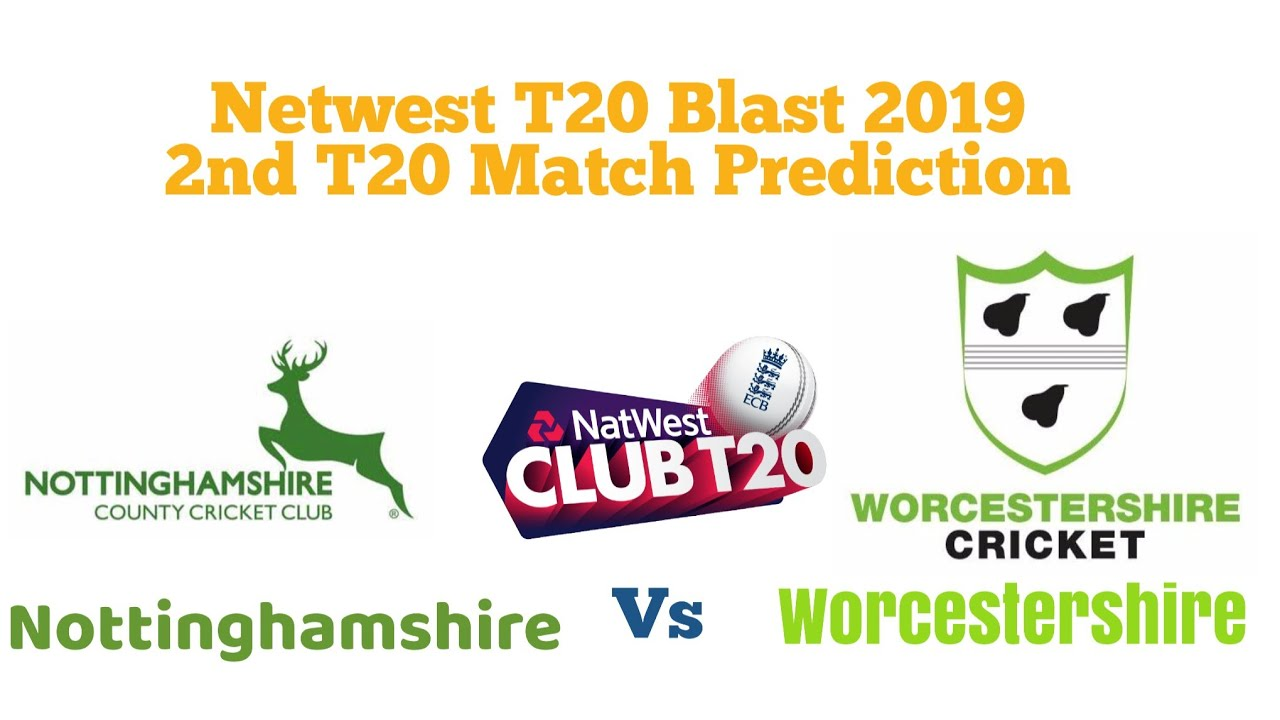 Who Will Win Nottinghamshire Vs Worcestershire Netwest T20 Blast 2019 2nd  T20 Prediction 18-7-2019