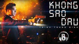 KHÔNG SAO ĐÂU | TRỊNH THĂNG BÌNH | OFFICIAL MV