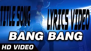 BANG BANG THE SONG | BANG BANG 2014 | LYRICS