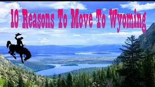 Top 10 Reasons to Move to Wyoming Now!