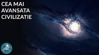 Cea Mai Avansata Civilizatie din UNIVERS