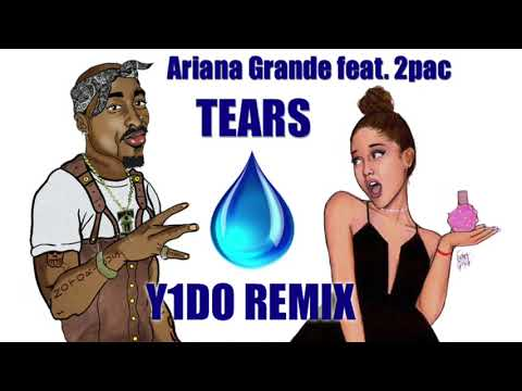 Ariana Grande Feat. 2pac - Tears (Y1DO Official Remix) Explicit Lyrics