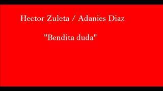 """Hector zuleta/Adanies Diaz   """"bendita duda"""""""