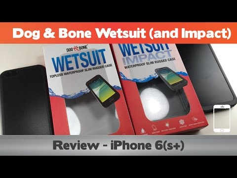 Dog and Bone Wetsuit/Wetsuit Impact Review - Waterproof iPhone 6 cases