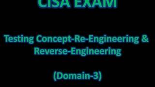 CISA-Testing Concept-Reverse Engineering & Reengineering (CISA-Domain 3)