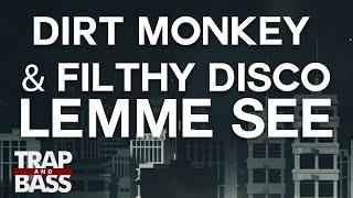 Dirt Monkey & Filthy Disco - Lemme See [PREMIERE]